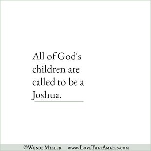 All of God's children are called to be a Joshua.